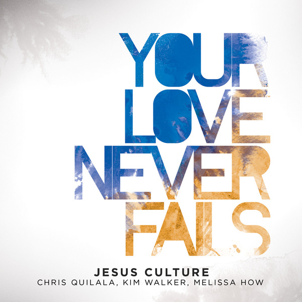 Your Love Never Fails Album Artwork